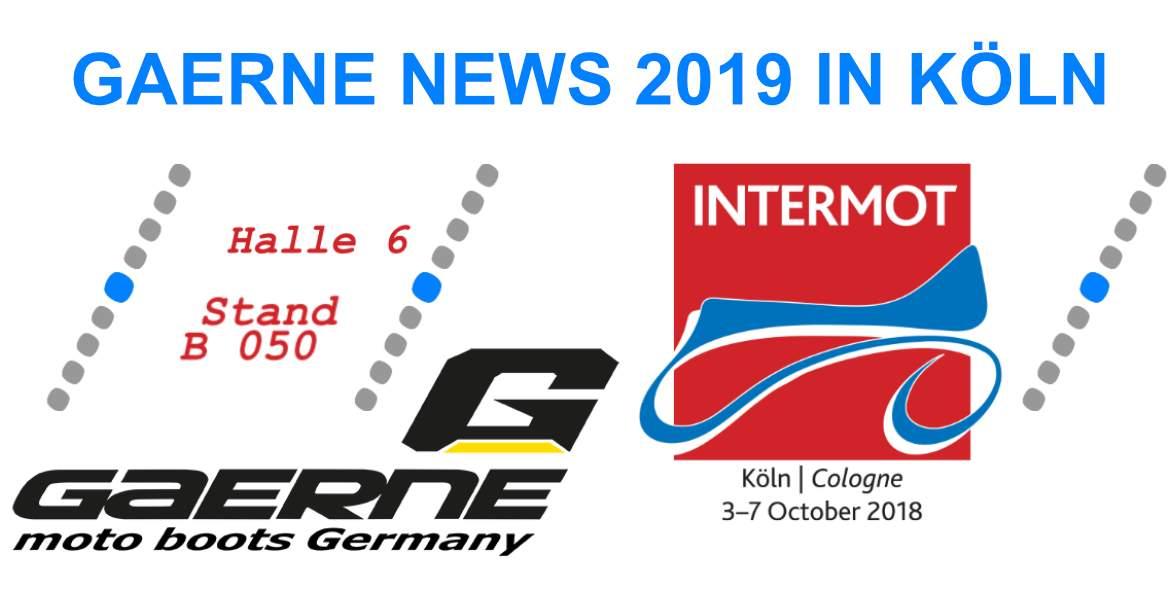 GAERNE 2019, GAERNE GORETEX, Intermot Köln, GAERNE Crossstiefel, MX-Stiefel, Enduro-Stiefel, Tourenstiefel, Wasserdicht